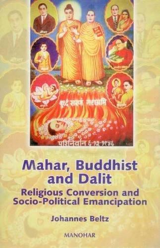 Mahar, Buddhist and Dalit: Religious Conversion and Socio-Political Emancipation