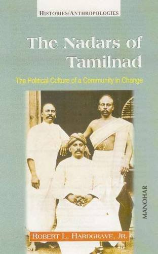The Nadars of Tamilnad: The Political Culture of a Community in Change