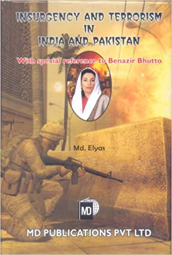INSURGENCY AND TERRORISM IN INDIA AND PAKISTAN: WITH SPECIAL REFRENCE TO BENAZIR BHUTTO