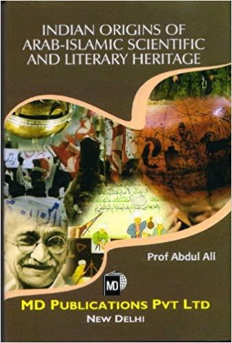 INDIAN ORIGINS OF ARAB-ISLAMIC SCIENTIFIC AND LITERARY HERITAGE