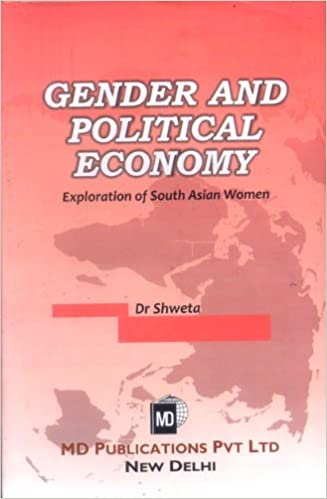 GENDER AND POLITICAL ECONOMY : EXPLORATION OF SOUTH ASIAN WOMEN