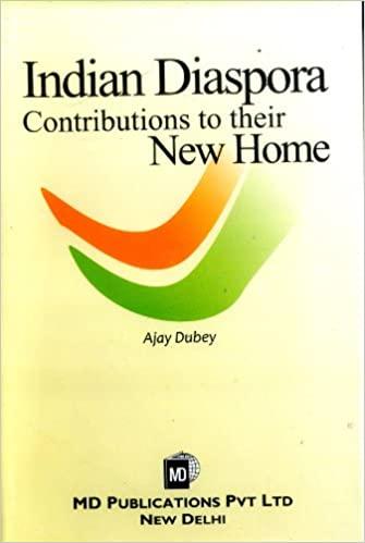 INDIAN DIASPORA : CONTRIBUTIONS TO THEIR NEW HOME