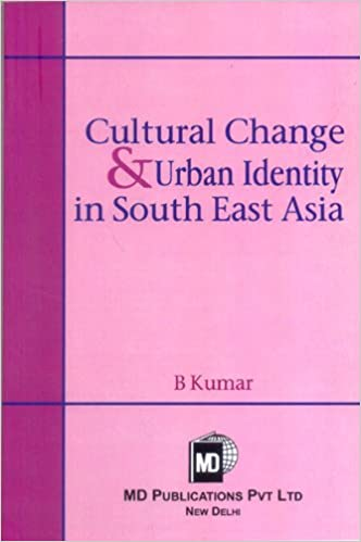 CULTURAL CHANGE & URBAN IDENTITY IN SOUTH EAST ASIA