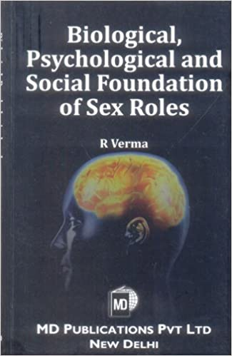 BIOLOGICAL, PSYCHOLOGICAL AND SOCIAL FOUNDATION OF SEX ROLES