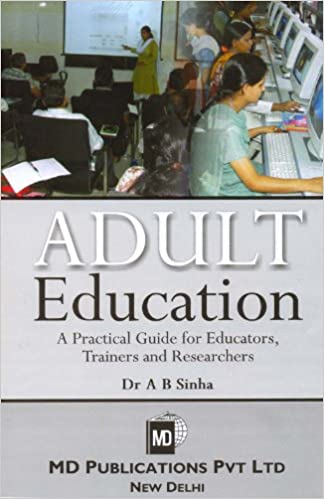 ADULT EDUCATION : A PRACTICAL GUIDE FOR EDUCATORS, TRAINERS AND RESEARCHERS