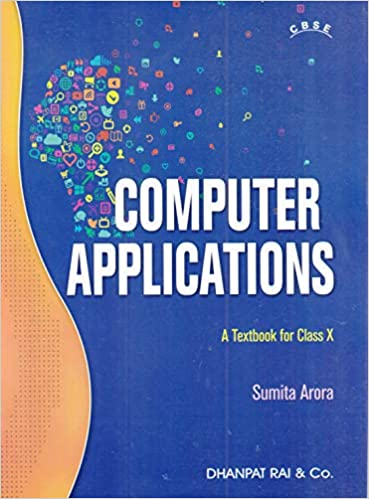 A TEXTBOOK OF COMPUTER APPLICATIONS FOR CLASS 10 (EXAMINATION 2020-2021)