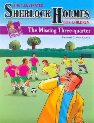 RETURN OF SHERLOCK HOLMES THE MISSING THREE-QUARTER