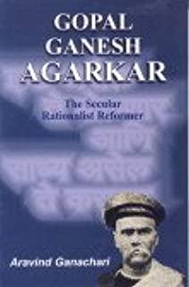 Gopal Ganesh Agarkar--The Secular Rationalist Reformer