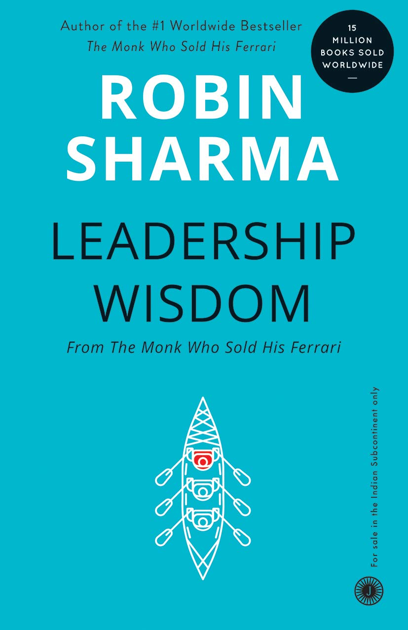 LEADERSHIP WISDOM (FROM THE MONK WHO SOLD HIS FERRARI)