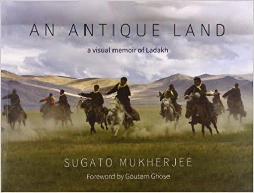 ANTIQUE LAND: A VISUAL MEMOIR OF LADAKH