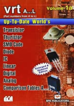 UP TO DATE WORLD'S TRANSISTOR, THYRISTOR, SMD CODE, DIODE, IC, LINEAR DIGITAL, ANALOG, COMPARISON TABLES VRT VOL 1A  A...L)