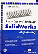 Learning and Applying Solid Works Step-by-Step