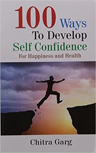 100 WAYS TO DEVELOP YOUR SELF CONFIDENCE