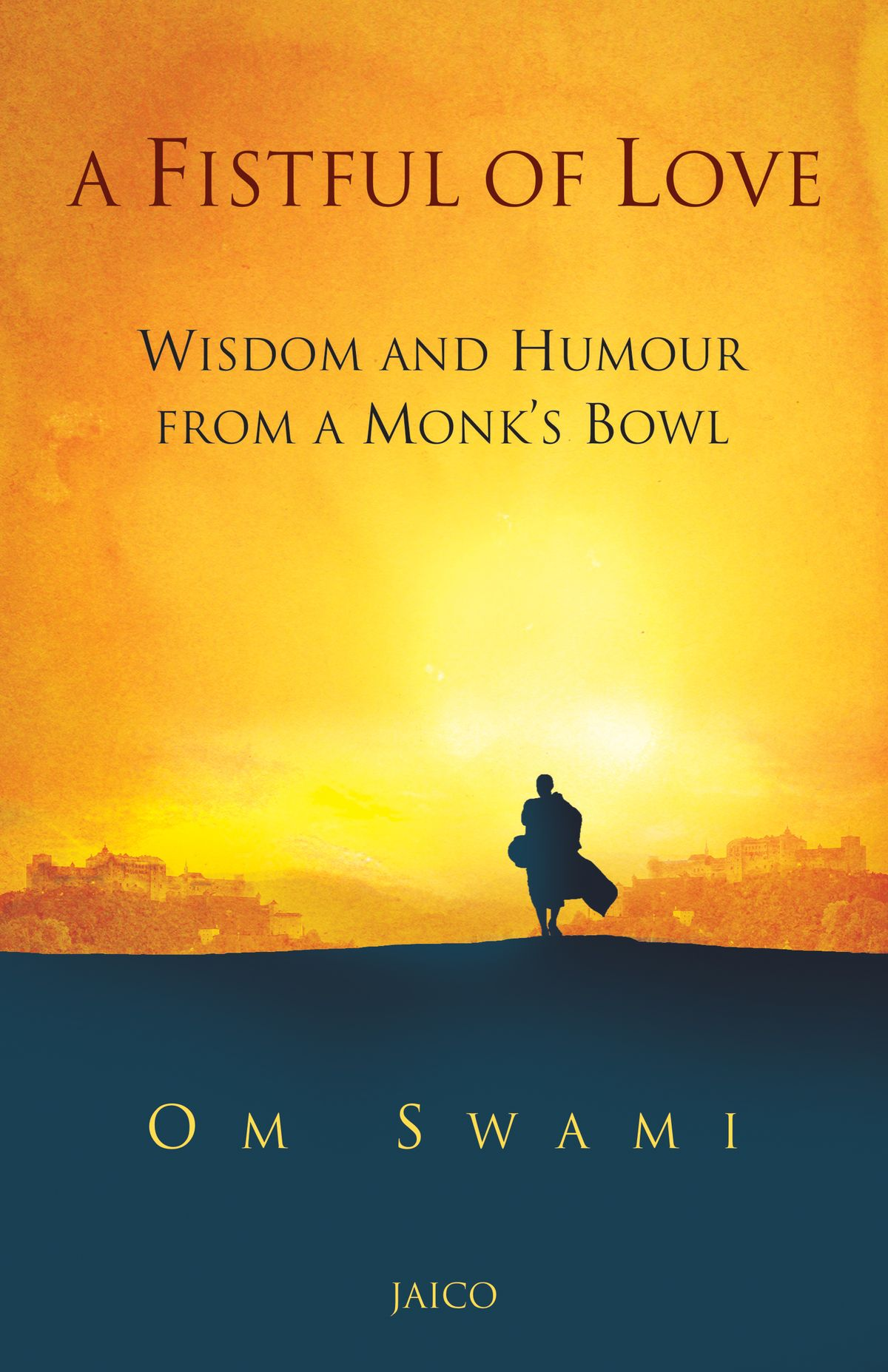 A FISTFUL OF LOVE (WISDOM & HUMOUR FROM A MONKS BOWL)