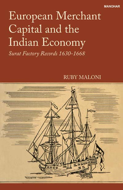 EUROPEAN MERCHANT CAPITAL AND THE INDIAN ECONOMY: SURAT FACTORY RECORDS 1630-1668