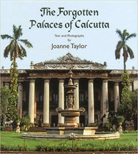 The Forgotten Palaces of Calcutta: TEXT AND PHOTOGRAPHS