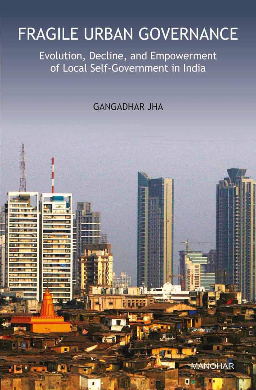 Fragile Urban Governance: Evolution, Decline, and Empowerment of Local Self-Government in India