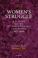 WOMEN'S STRUGGLE: A HISTORY OF THE ALL INDIA WOMEN'S CONFERENCE 1927-2016 (THIRD EDITION)