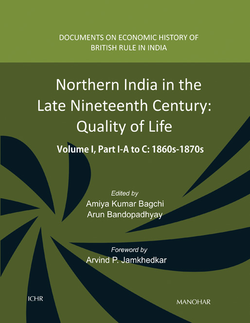 Northern India in the Late Nineteenth Century: Quality of Life, Volume I, Part I (A, B & C) 1860s-1870s