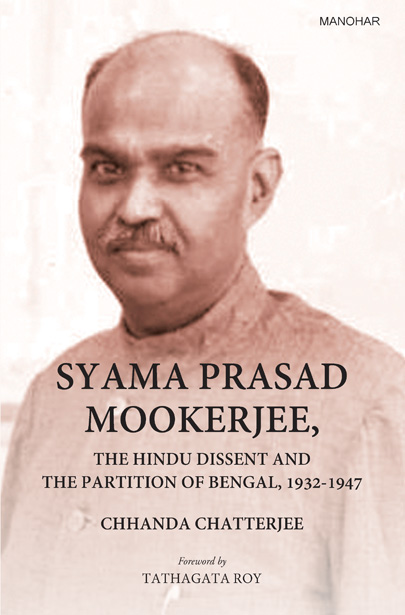 SYAMA PRASAD MOOKERJEE: THE HINDU DISSENT AND THE PARTITION OF BENGAL, 1932-1947
