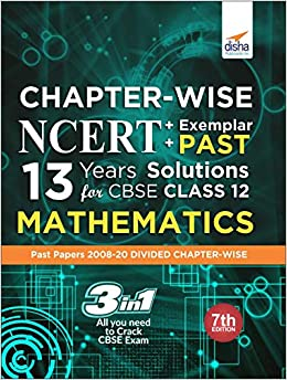 CHAPTER-WISE NCERT + EXEMPLAR + PAST 13 YEARS SOLUTIONS FOR CBSE CLASS 12 MATHEMATICS 7TH EDITION