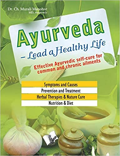 AYURVEDA: LEAD A HEALTHY LIFE (EFFECTIVE AYURVEDIC SELF-CURE FOR COMMON AND CHRONIC AILMENTS)