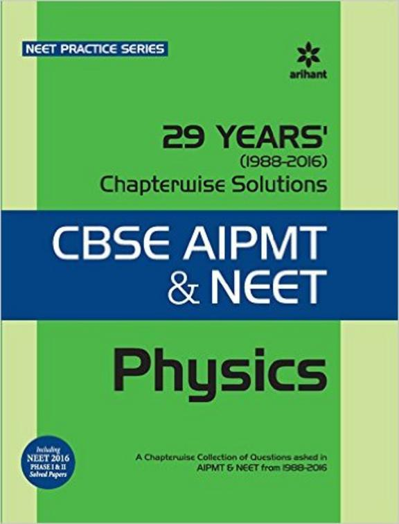 PHYSICS 29 YEARS CHAPTERWISE SOLUTIONS CBSE AIPMT & NEET FROM 1988-2016 : CODE CO96