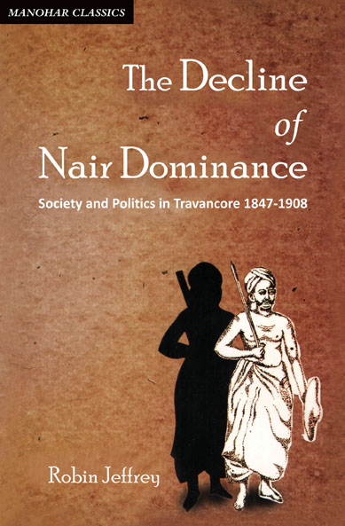 The Decline of Nair Dominance: Society and Politics in Travancore 1847-1908