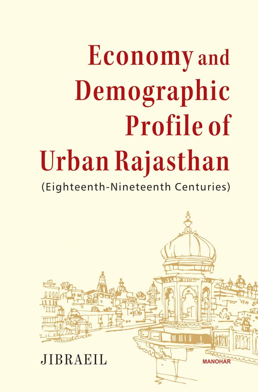 Economy and Demographic Profile of Urban Rajasthan (Eighteenth-Nineteenth Centuries)