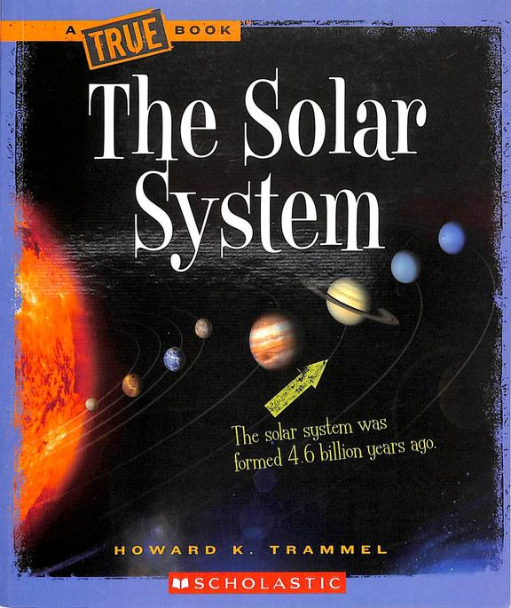 TRUE BOOK : THE SOLAR SYSTEM