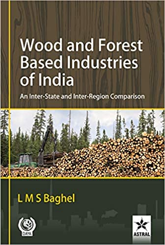 Wood and Forest Based Industries of India: An Inter-State and Inter-Region Comparison