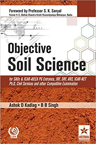 Objective Soil Science for SAUs and ICAR-AIEEA PG Entrance, JRF, SRF, ARS, ICAR-NET Ph.D, Civil Services and other Competitive Examination