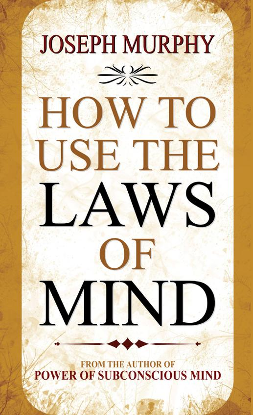 HOW TO USE THE LAWS OF MIND