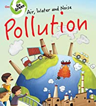 ENVIRONMENT  ENCYCLOPEDIA : AIR WATER AND NOISE POLLUTION (GO GREEN)