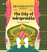 MAHABHARATA STORIES: THE CITY OF INDRAPRASTHA (MAHABHARATA STORIES FOR CHILDREN)