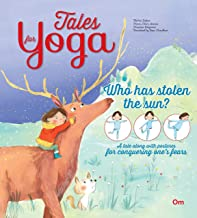 Yoga for Kids: Tales for Yoga : Who has Stolen the Sun? A tale along with postures for conquering one's fears