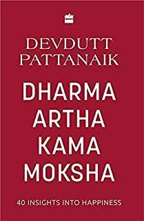 DHARMA ARTHA KAMA MOKSHA: 40 INSIGHTS FOR HAPPINESS