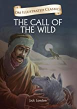 The Call of the Wild : Illustrated abridged Classics (Om Illustrated Classics)