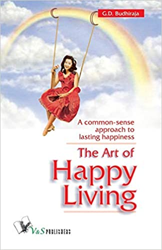 THE ART OF HAPPY LIVING: A COMMON SENSE APPROACH TO LASTING HAPPINESS