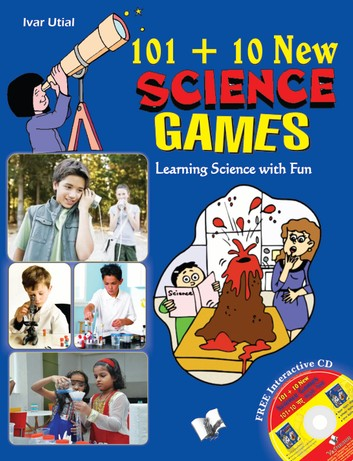 101+10 NEW SCIENCE GAMES: LEARNING SCIENCE WITH FUN