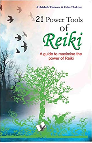 21 POWER TOOLS OF REIKI (A GUIDE TO MAXIMISE THE POWER OF REIKI)