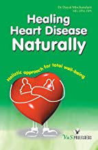 Healing Heart Diseases Naturally: Holistic Apprach for Total Well Being