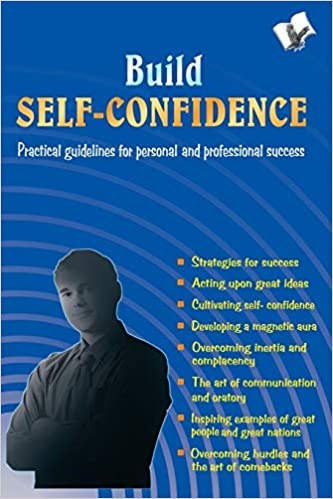 Build Self-Confidence: Practical Guidelines for Personal and Professional Success