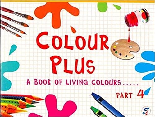 COLOUR PLUS PART - 4 - A BOOK FOR LIVING COLOURS