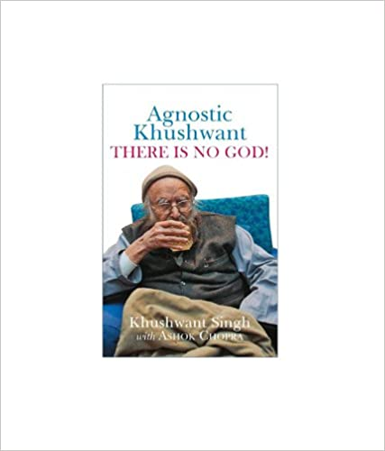 AGNOSTIC KHUSHWANT: THERE IS NO GOD