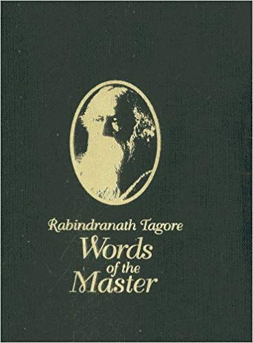 RABINDRANATH TAGORE: WORDS OF THE MASTER
