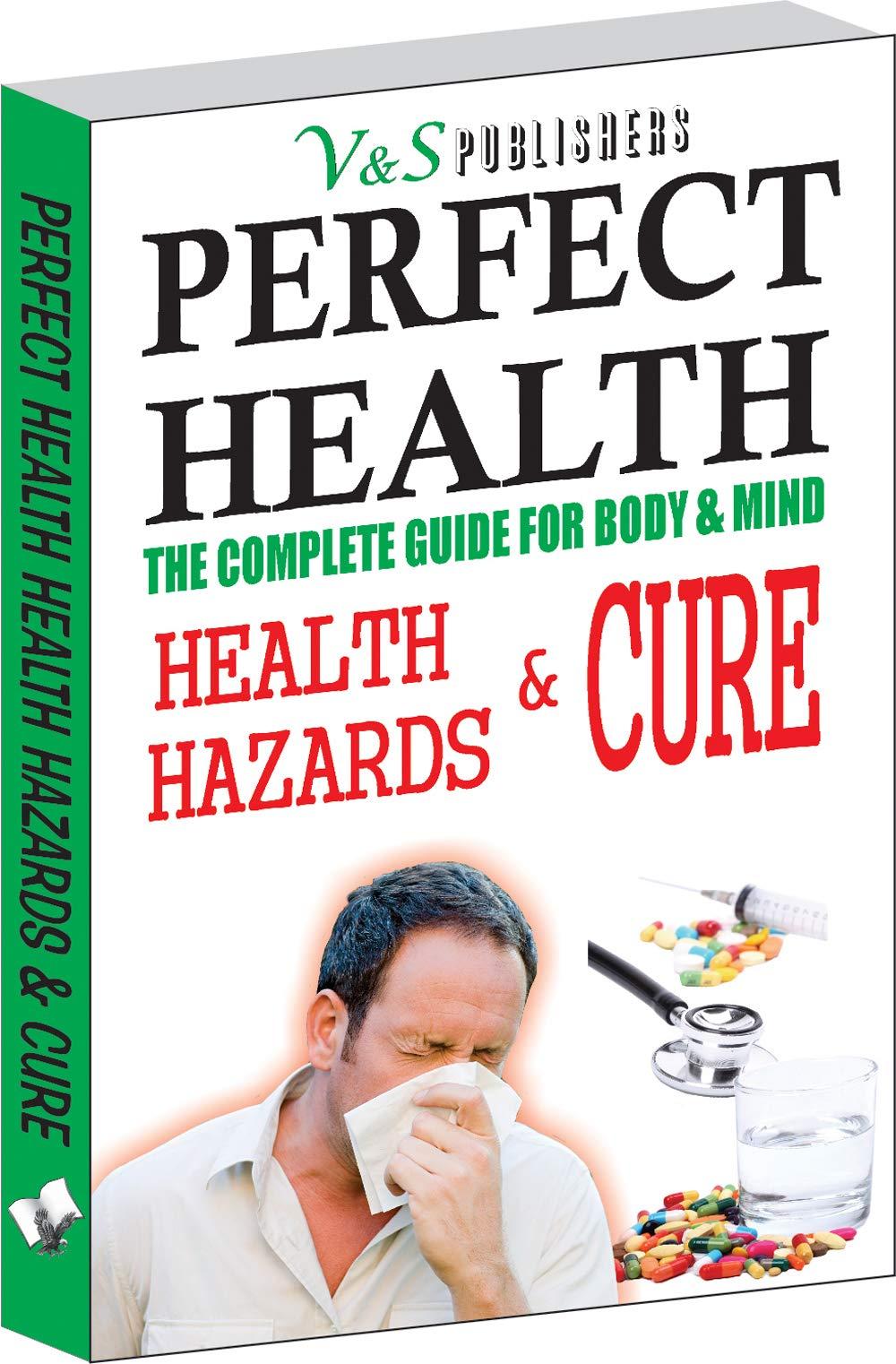 PERFECT HEALTH: HEALTH HAZARDS & CURE