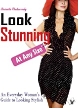 Look Stunning At Any Size: An Every Day Woman's Guide to Look Stylish