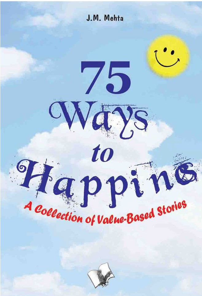 75 WAYS TO HAPPINESS: A COLLECTION OF VALUE BASED STORIES