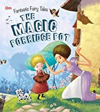 Fairy Tales: The Magic Porridge Pot Fantastic (Fairy Tales for children)